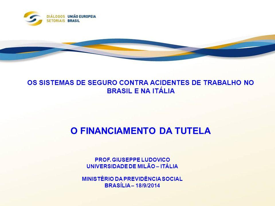 OS SISTEMAS DE SEGURO CONTRA ACIDENTES DE TRABALHO NO BRASIL E NA ITÁLIA O FINANCIAMENTO DA TUTELA PROF. GIUSEPPE LUDOVICO UNIVERSIDADE DE MILÃO – ITÁ
