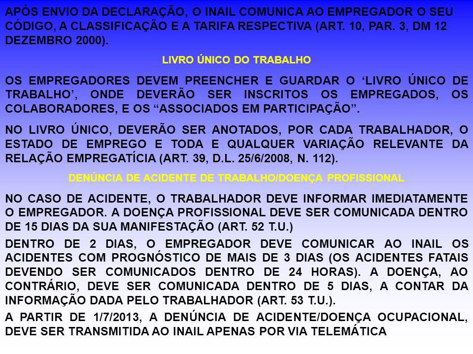 APÓS ENVIO DA DECLARAÇÃO, O INAIL COMUNICA AO EMPREGADOR O SEU CÓDIGO, A CLASSIFICAÇÃO E A TARIFA RESPECTIVA (ART. 10, PAR. 3, DM 12 DEZEMBRO 2000). L