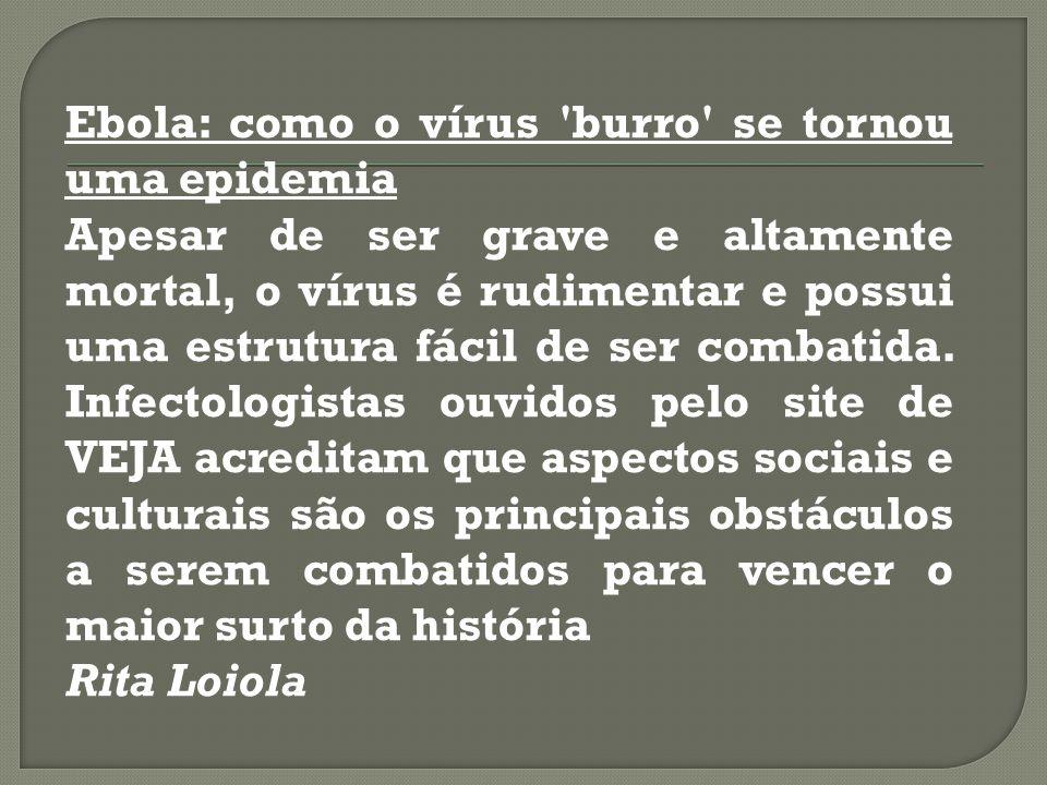 Ebola: como o vírus 'burro' se tornou uma epidemia Apesar de ser grave e altamente mortal, o vírus é rudimentar e possui uma estrutura fácil de ser co