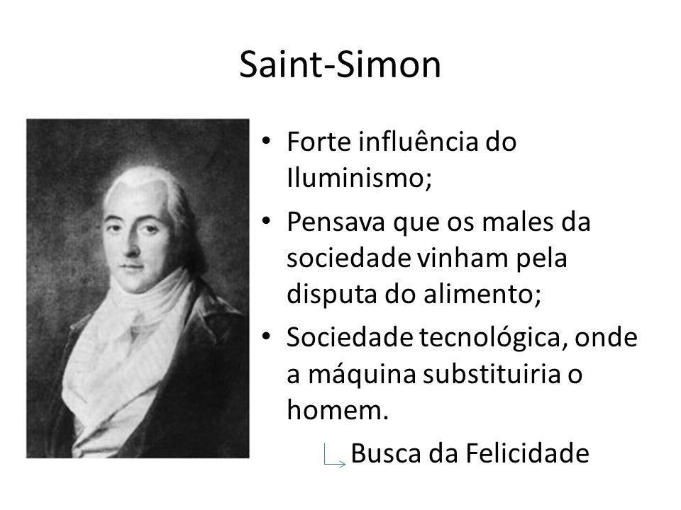Saint-Simon Forte influência do Iluminismo; Pensava que os males da sociedade vinham pela disputa do alimento; Sociedade tecnológica, onde a máquina s