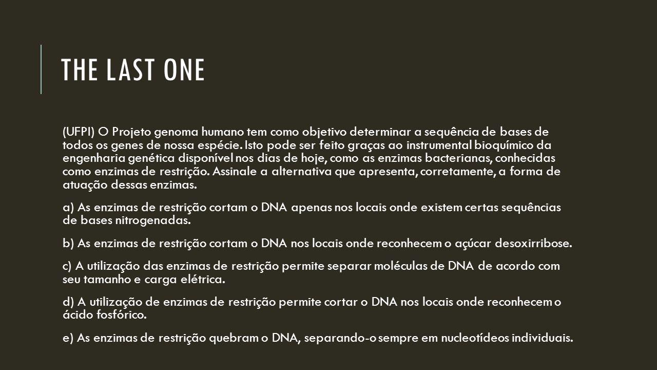 THE LAST ONE (UFPI) O Projeto genoma humano tem como objetivo determinar a sequência de bases de todos os genes de nossa espécie. Isto pode ser feito
