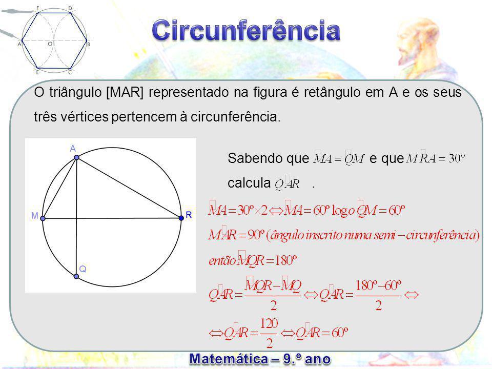 O triângulo [MAR] representado na figura é retângulo em A e os seus três vértices pertencem à circunferência. Sabendo que e que calcula.