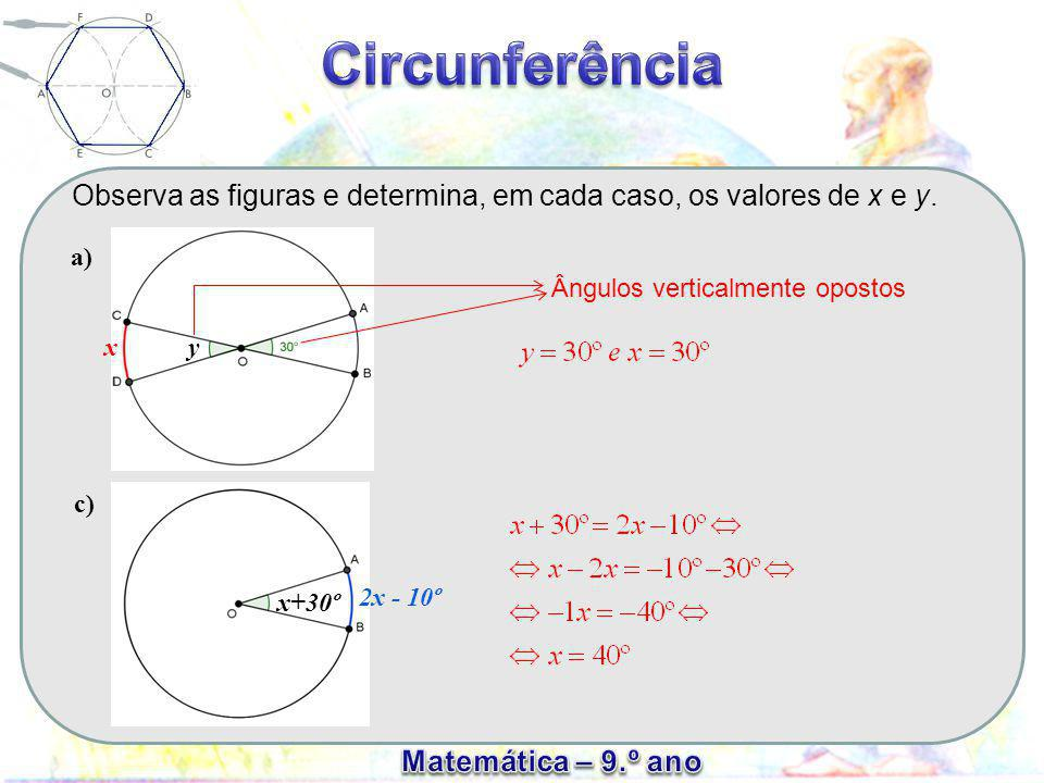 Observa as figuras e determina, em cada caso, os valores de x e y. xy a) c) x+30º 2x - 10º Ângulos verticalmente opostos