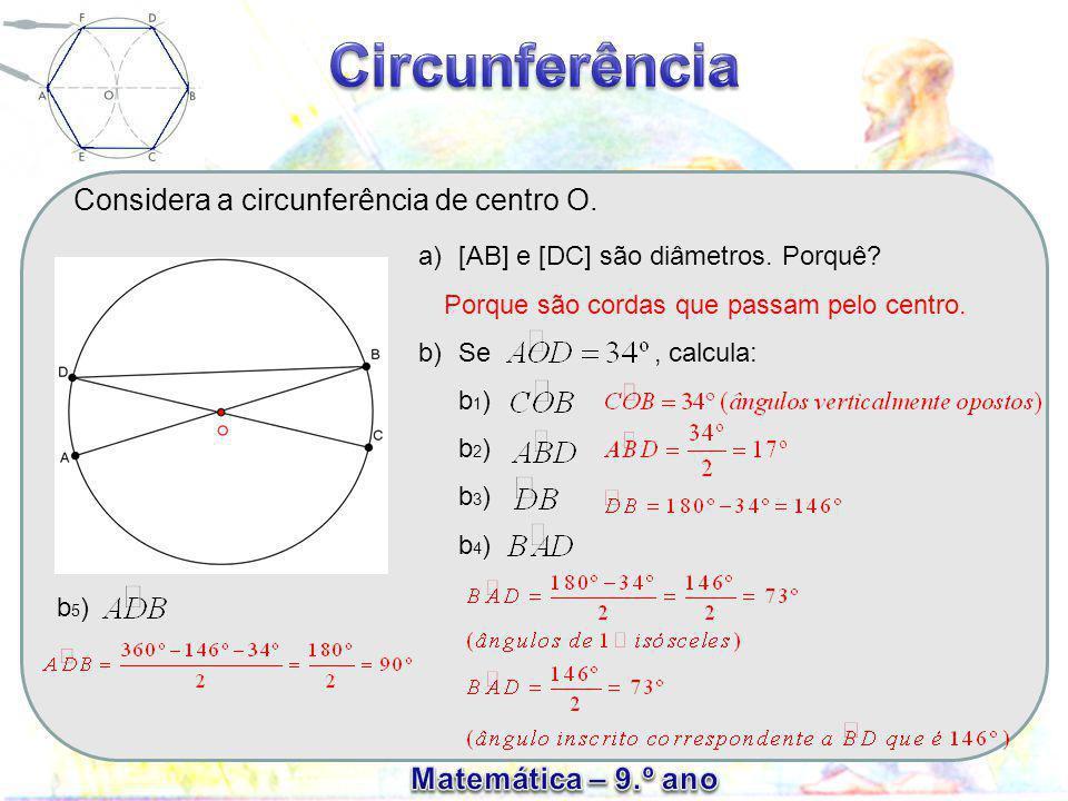 Considera a circunferência de centro O. a)[AB] e [DC] são diâmetros. Porquê? b)Se, calcula: b 1 ) b 2 ) b 3 ) b 4 ) Porque são cordas que passam pelo