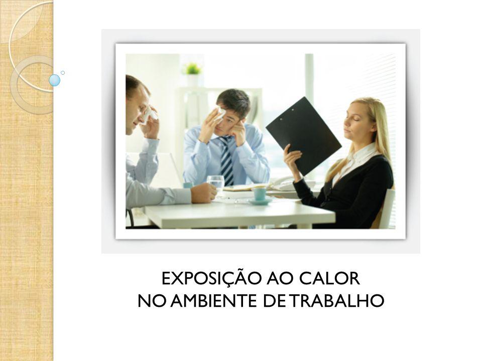 EXPOSIÇÃO AO CALOR NO AMBIENTE DE TRABALHO