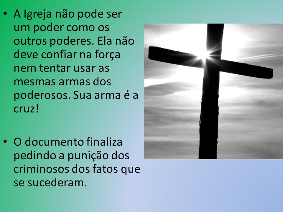 A Igreja não pode ser um poder como os outros poderes. Ela não deve confiar na força nem tentar usar as mesmas armas dos poderosos. Sua arma é a cruz!