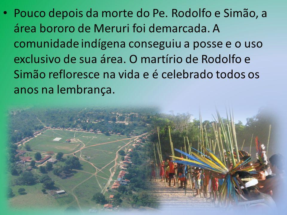 Pouco depois da morte do Pe. Rodolfo e Simão, a área bororo de Meruri foi demarcada. A comunidade indígena conseguiu a posse e o uso exclusivo de sua