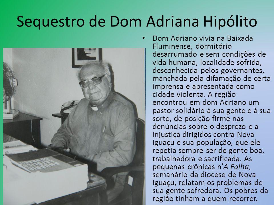 Sequestro de Dom Adriana Hipólito Dom Adriano vivia na Baixada Fluminense, dormitório desarrumado e sem condições de vida humana, localidade sofrida,