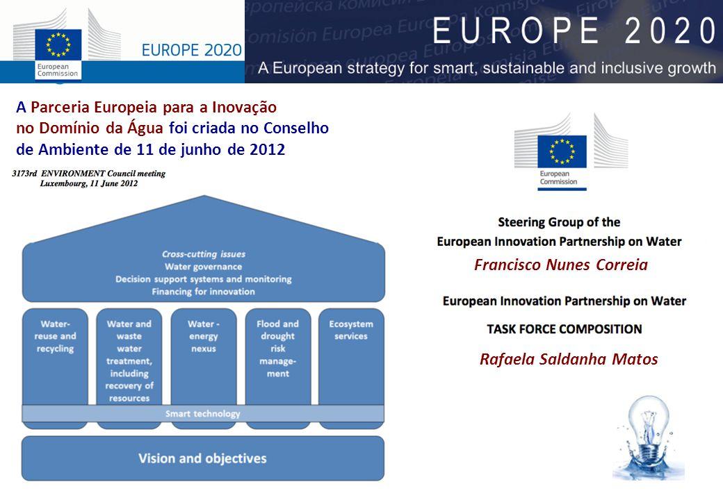 Francisco Nunes Correia Rafaela Saldanha Matos A Parceria Europeia para a Inovação no Domínio da Água foi criada no Conselho de Ambiente de 11 de junho de 2012