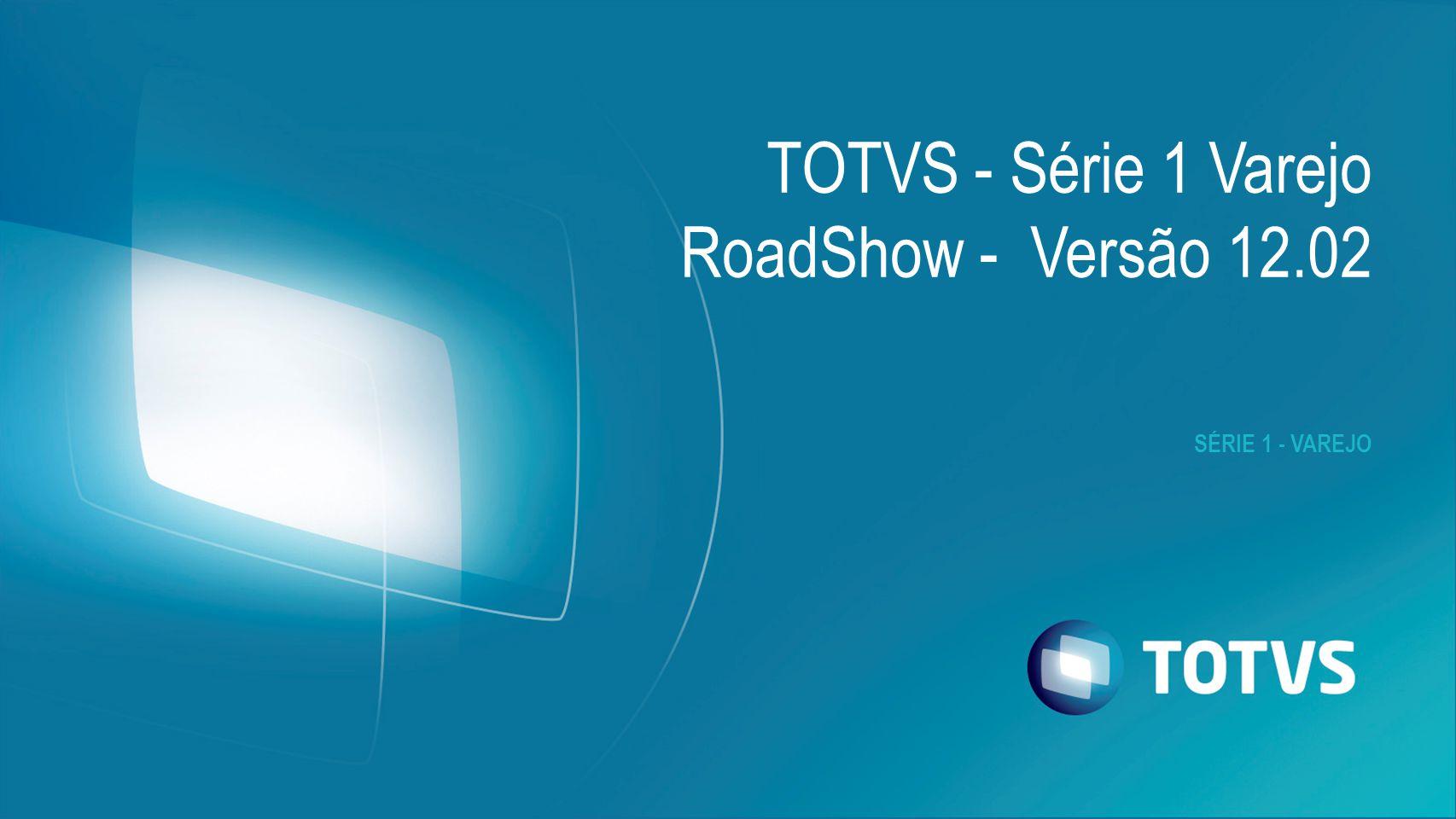 SÉRIE 1 - VAREJO TOTVS - Série 1 Varejo RoadShow - Versão 12.02