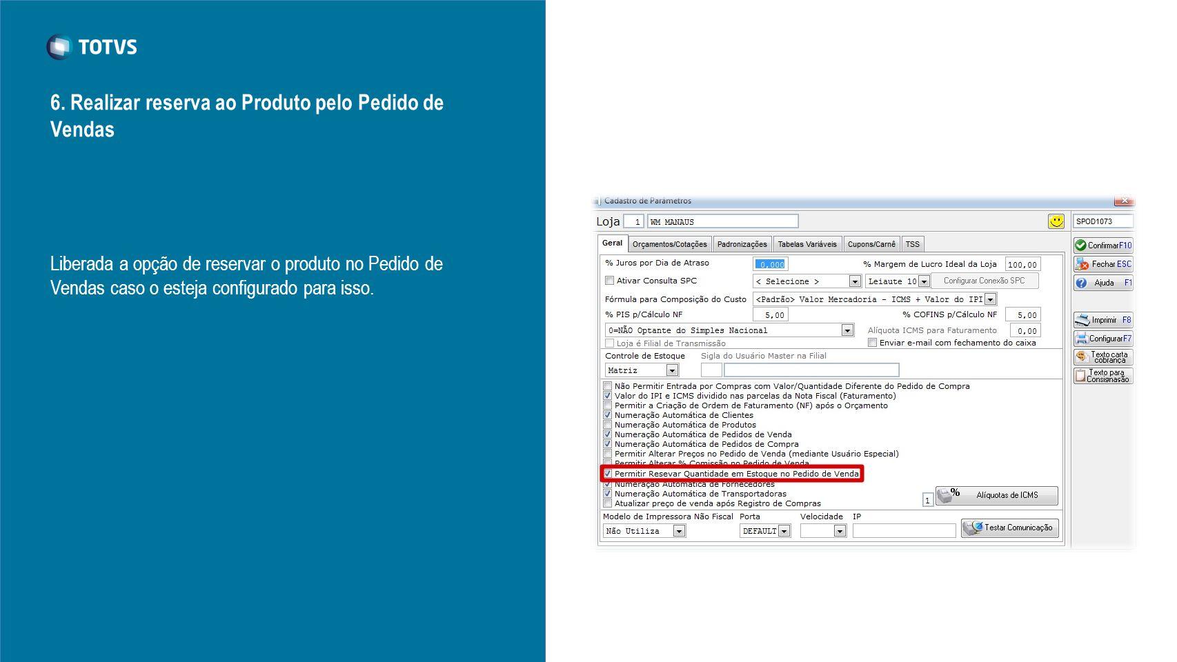 6. Realizar reserva ao Produto pelo Pedido de Vendas Liberada a opção de reservar o produto no Pedido de Vendas caso o esteja configurado para isso.