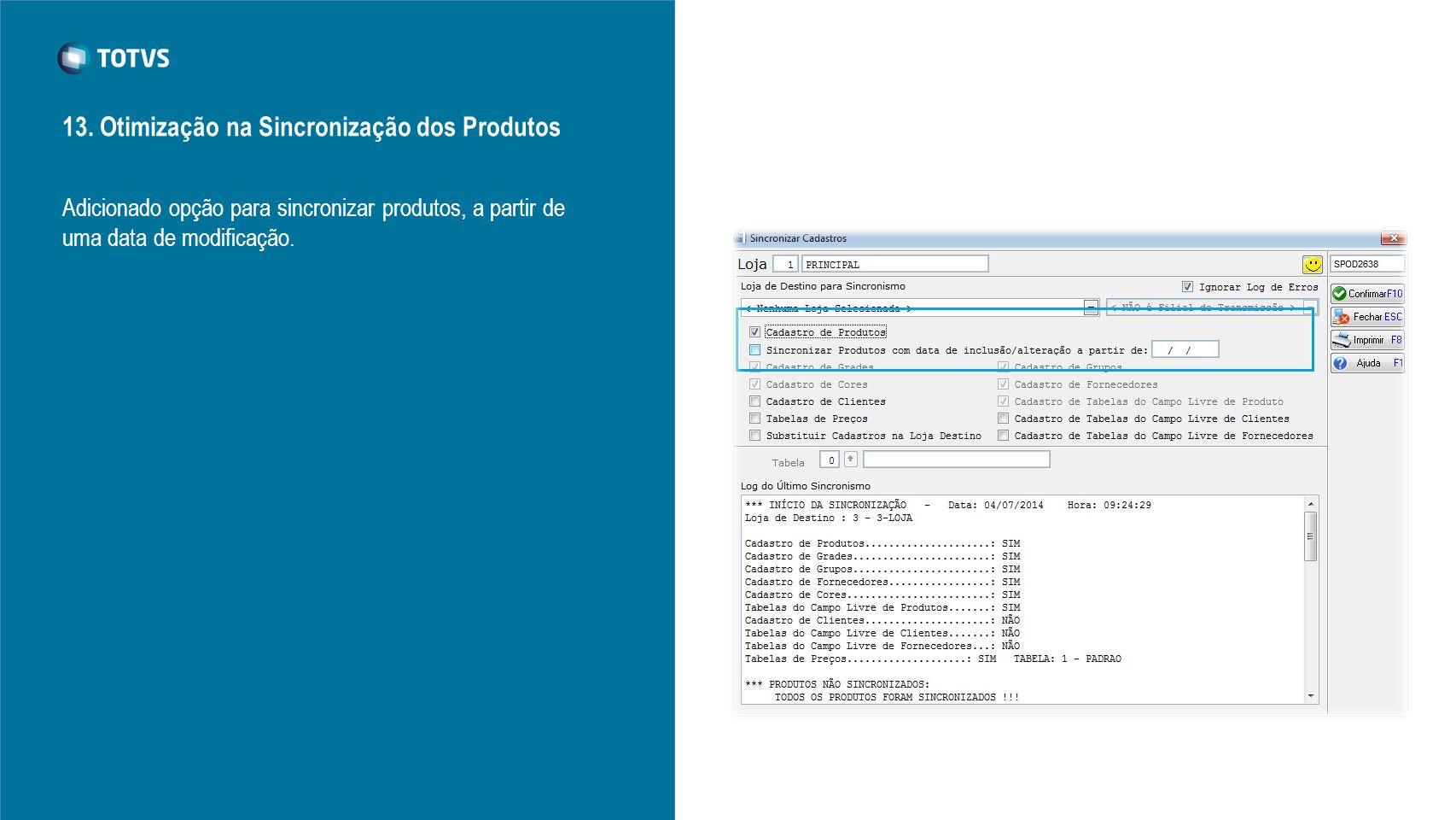 13. Otimização na Sincronização dos Produtos Adicionado opção para sincronizar produtos, a partir de uma data de modificação.