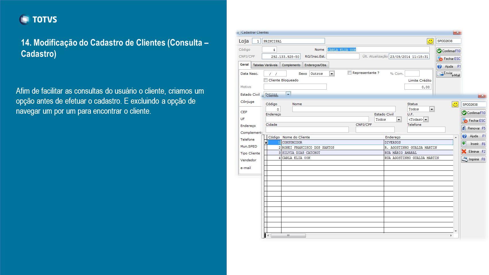 Afim de facilitar as consultas do usuário o cliente, criamos um opção antes de efetuar o cadastro. E excluindo a opção de navegar um por um para encon