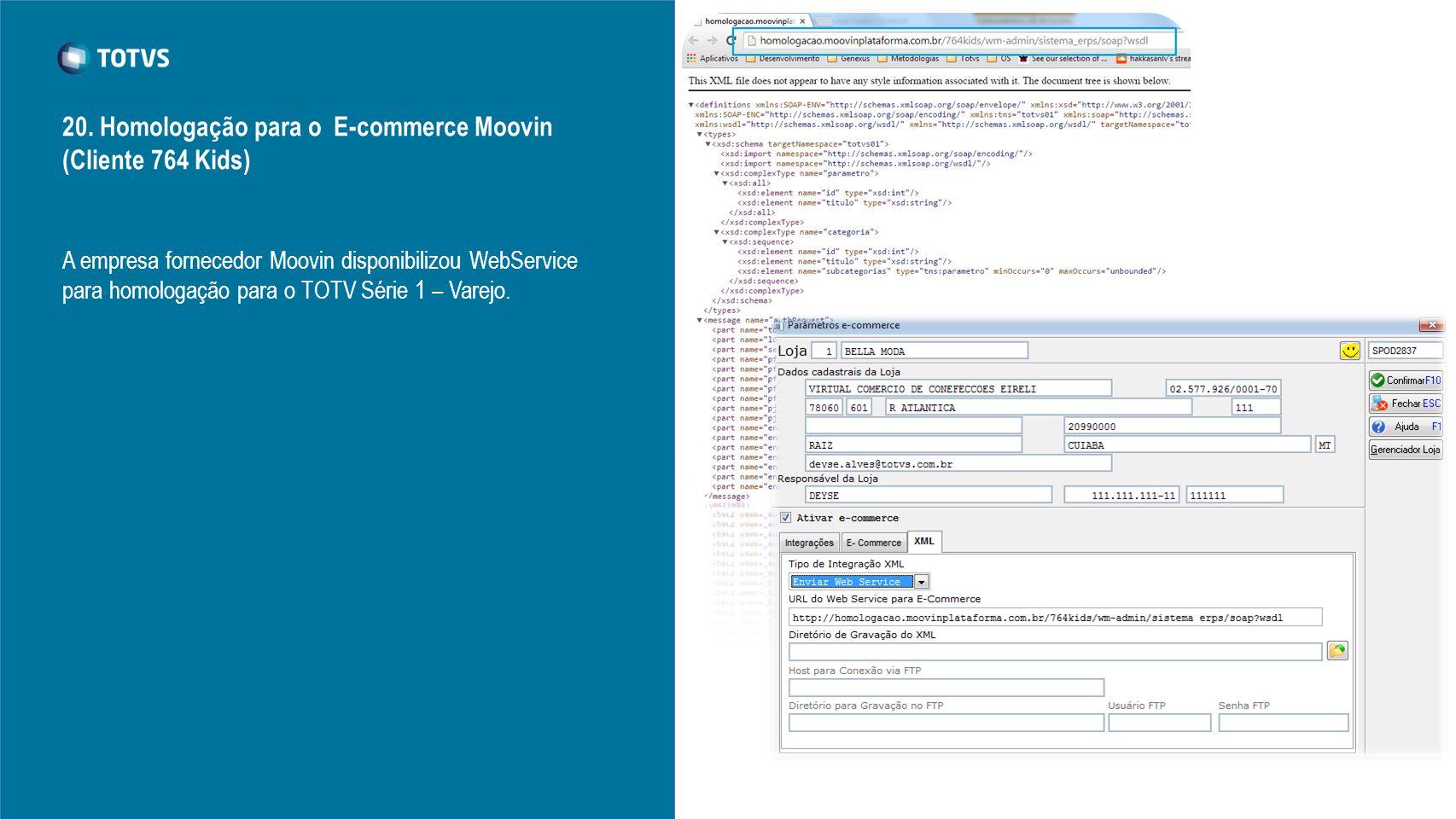 A empresa fornecedor Moovin disponibilizou WebService para homologação para o TOTV Série 1 – Varejo. 20. Homologação para o E-commerce Moovin (Cliente