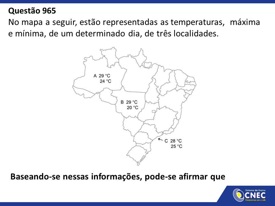 Questão 965 No mapa a seguir, estão representadas as temperaturas, máxima e mínima, de um determinado dia, de três localidades. Baseando-se nessas inf
