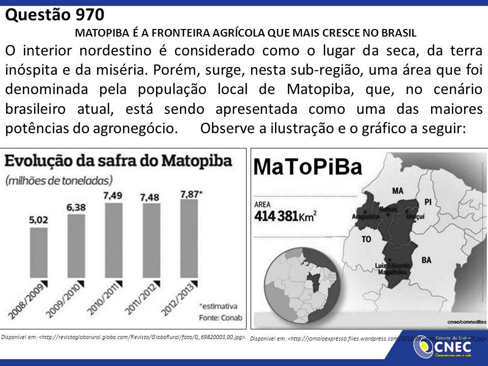 Questão 970 MATOPIBA É A FRONTEIRA AGRÍCOLA QUE MAIS CRESCE NO BRASIL O interior nordestino é considerado como o lugar da seca, da terra inóspita e da