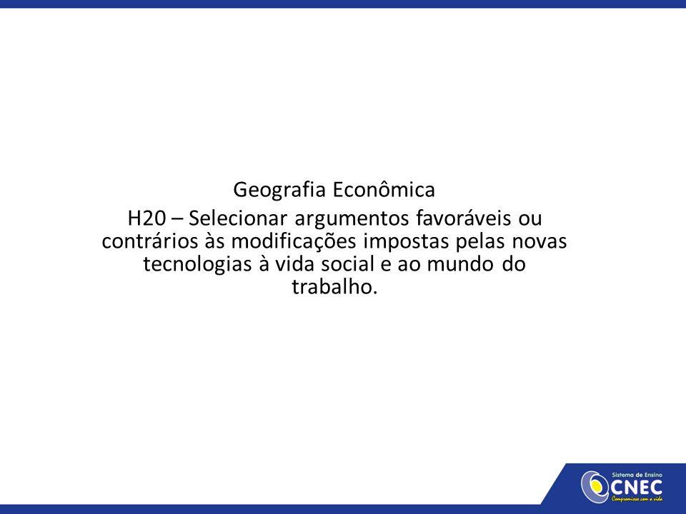Geografia Econômica H20 – Selecionar argumentos favoráveis ou contrários às modificações impostas pelas novas tecnologias à vida social e ao mundo do