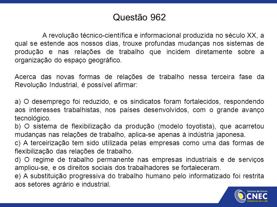Questão 962 A revolução técnico-científica e informacional produzida no século XX, a qual se estende aos nossos dias, trouxe profundas mudanças nos si