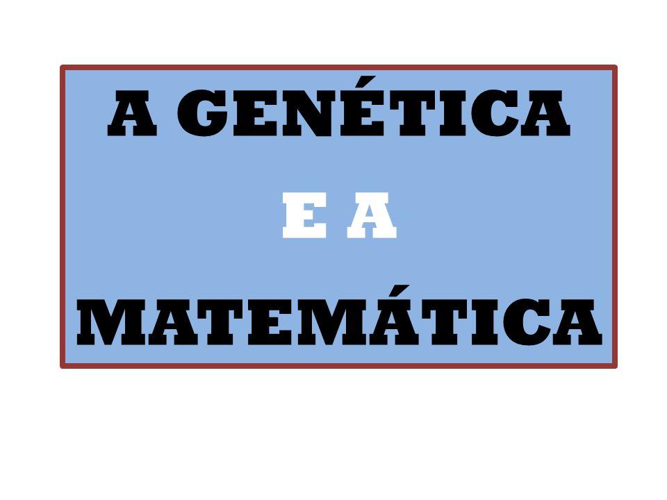 A GENÉTICA E A MATEMÁTICA