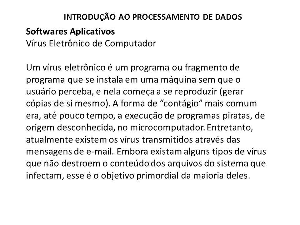 Softwares Aplicativos Vírus Eletrônico de Computador Um vírus eletrônico é um programa ou fragmento de programa que se instala em uma máquina sem que