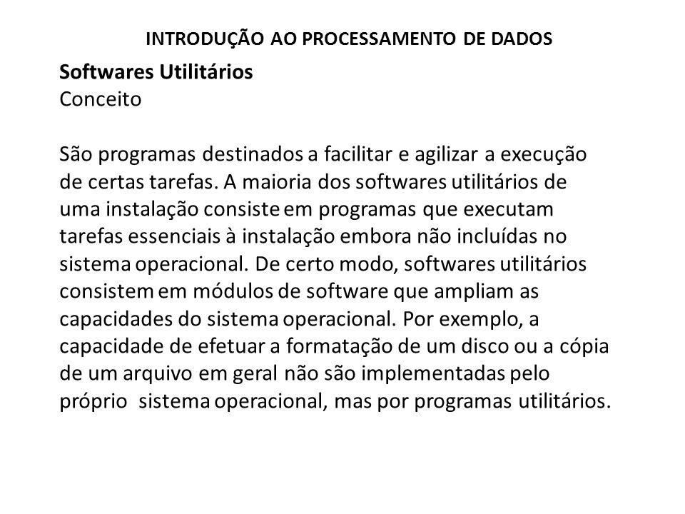 Softwares Utilitários Conceito São programas destinados a facilitar e agilizar a execução de certas tarefas. A maioria dos softwares utilitários de um