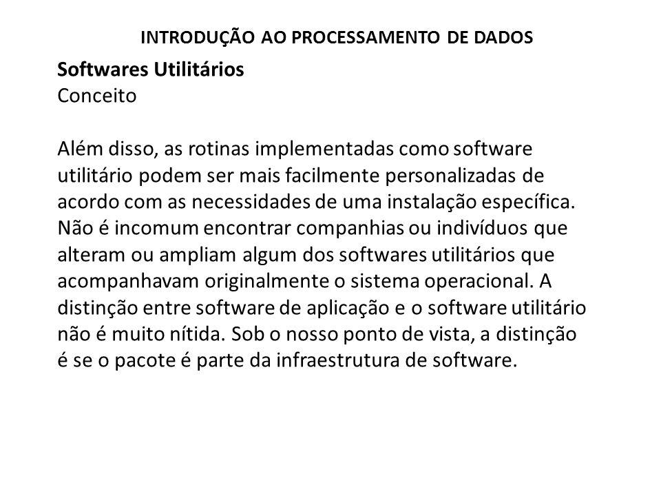 Softwares Utilitários Conceito Além disso, as rotinas implementadas como software utilitário podem ser mais facilmente personalizadas de acordo com as