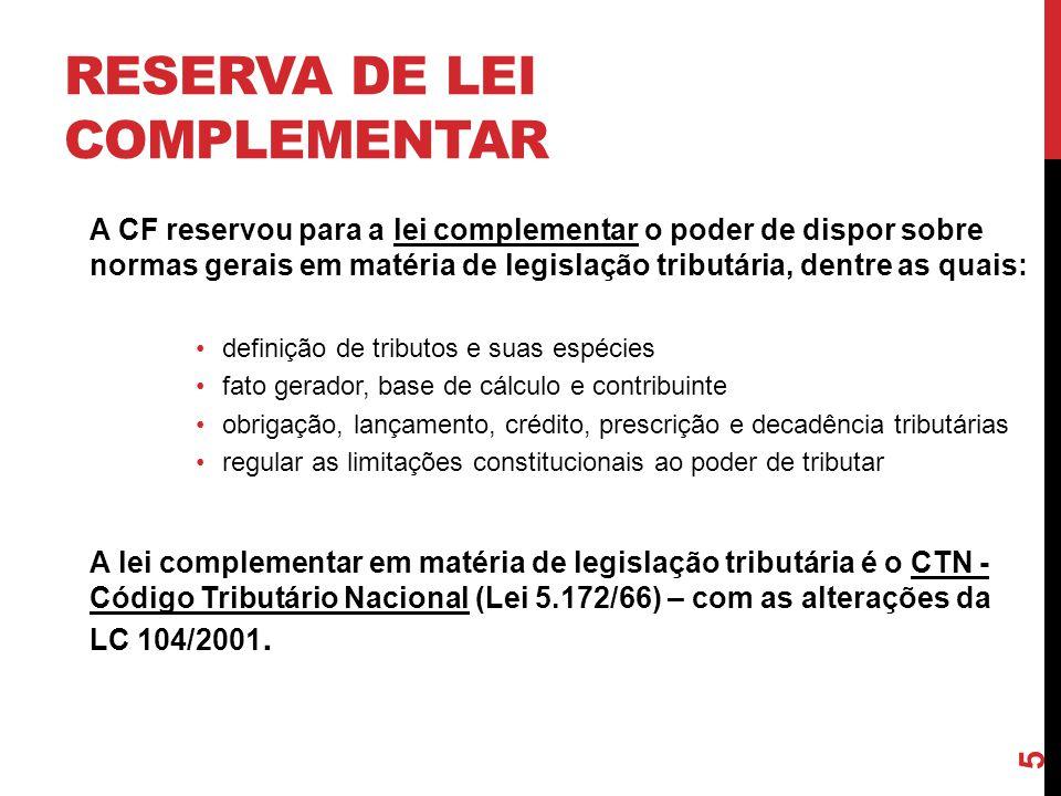 5 RESERVA DE LEI COMPLEMENTAR A CF reservou para a lei complementar o poder de dispor sobre normas gerais em matéria de legislação tributária, dentre