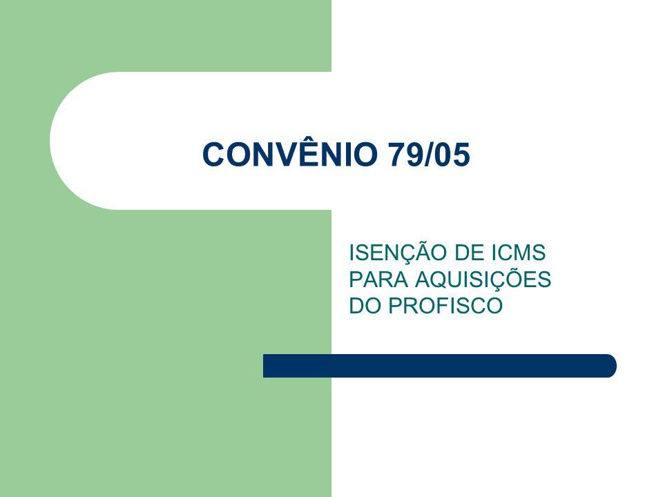CONVÊNIO 79/05 ISENÇÃO DE ICMS PARA AQUISIÇÕES DO PROFISCO