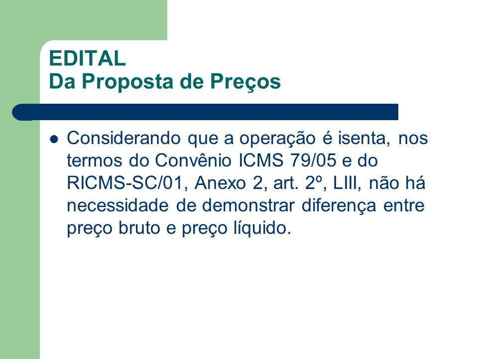 EDITAL Da Proposta de Preços Considerando que a operação é isenta, nos termos do Convênio ICMS 79/05 e do RICMS-SC/01, Anexo 2, art.