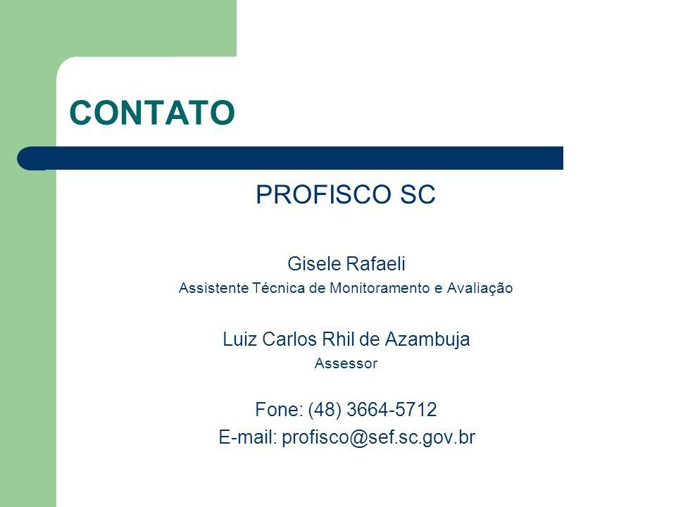 CONTATO PROFISCO SC Gisele Rafaeli Assistente Técnica de Monitoramento e Avaliação Luiz Carlos Rhil de Azambuja Assessor Fone: (48) 3664-5712 E-mail: profisco@sef.sc.gov.br