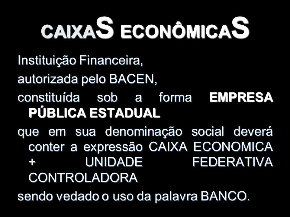 CAIXA S ECONÔMICA S Instituição Financeira, autorizada pelo BACEN, constituída sob a forma EMPRESA PÚBLICA ESTADUAL que em sua denominação social deve
