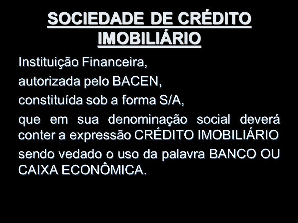 SOCIEDADE DE CRÉDITO IMOBILIÁRIO Instituição Financeira, autorizada pelo BACEN, constituída sob a forma S/A, que em sua denominação social deverá cont
