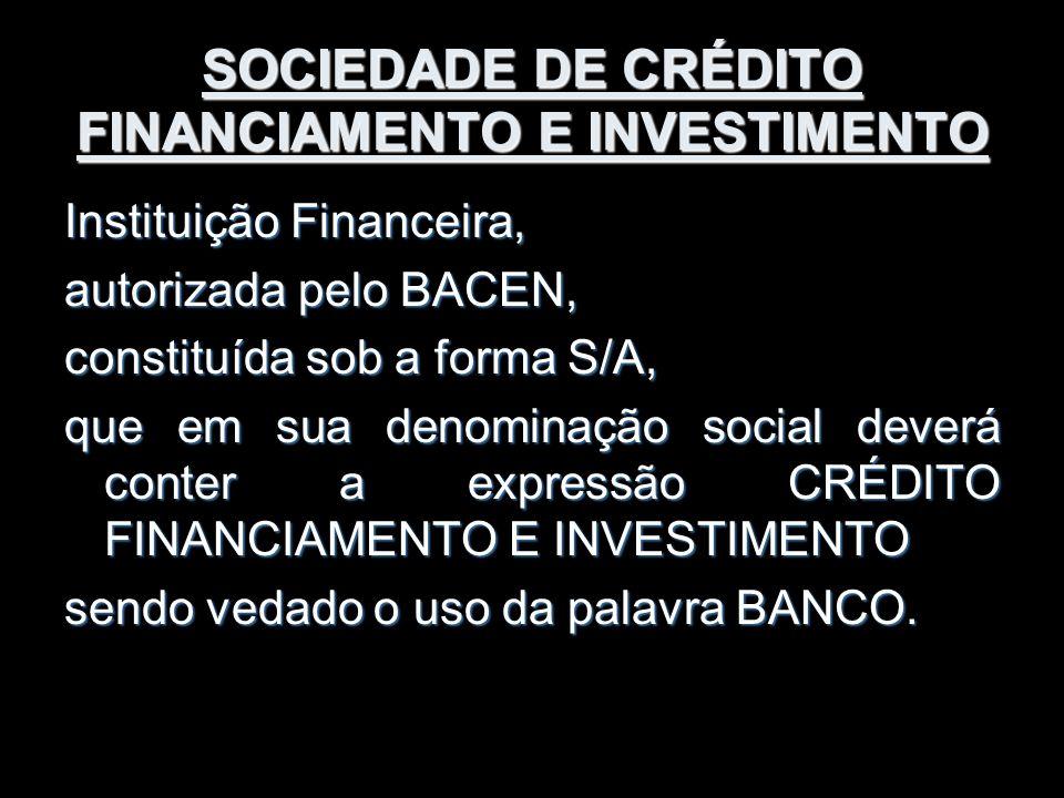 SOCIEDADE DE CRÉDITO FINANCIAMENTO E INVESTIMENTO Instituição Financeira, autorizada pelo BACEN, constituída sob a forma S/A, que em sua denominação s