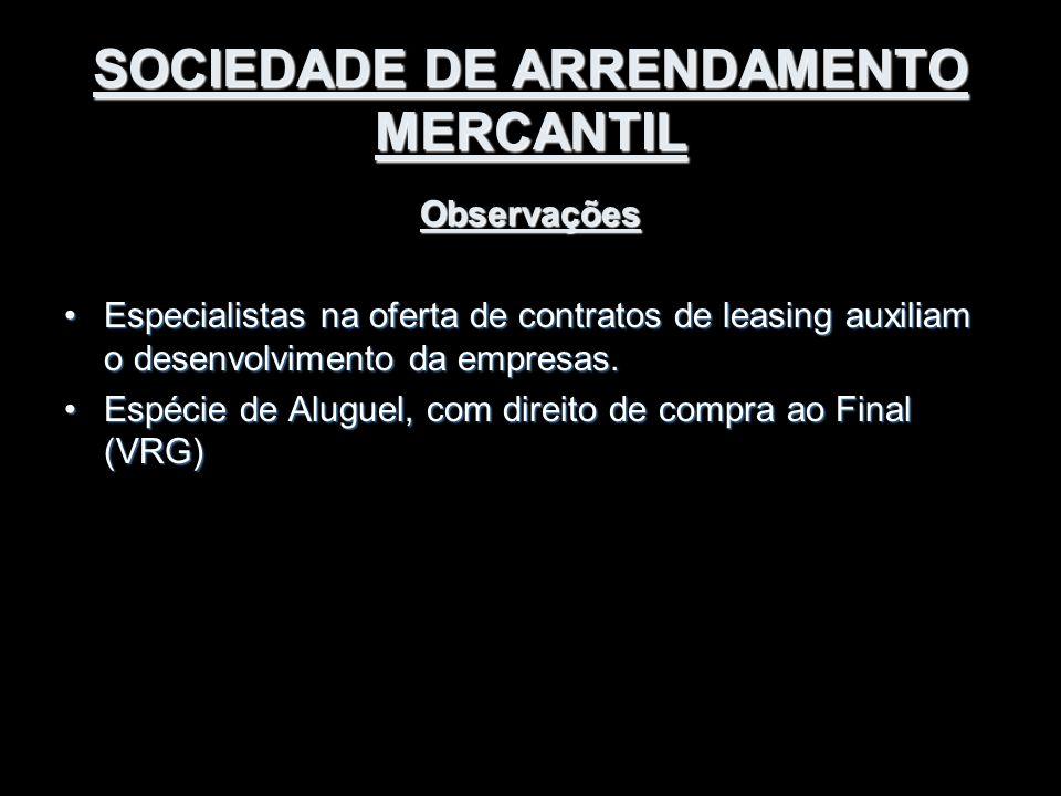 SOCIEDADE DE ARRENDAMENTO MERCANTIL Observações Especialistas na oferta de contratos de leasing auxiliam o desenvolvimento da empresas.Especialistas n
