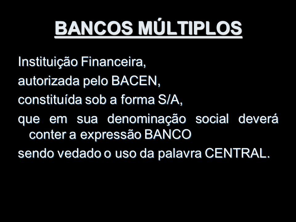 BANCOS MÚLTIPLOS Instituição Financeira, autorizada pelo BACEN, constituída sob a forma S/A, que em sua denominação social deverá conter a expressão B