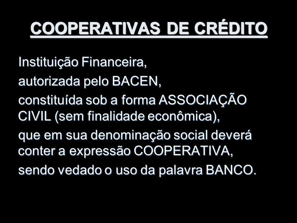 COOPERATIVAS DE CRÉDITO Instituição Financeira, autorizada pelo BACEN, constituída sob a forma ASSOCIAÇÃO CIVIL (sem finalidade econômica), que em sua