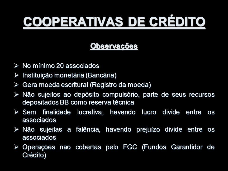 COOPERATIVAS DE CRÉDITO Observações  No mínimo 20 associados  Instituição monetária (Bancária)  Gera moeda escritural (Registro da moeda)  Não suj