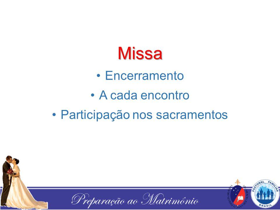 Missa Encerramento A cada encontro Participação nos sacramentos