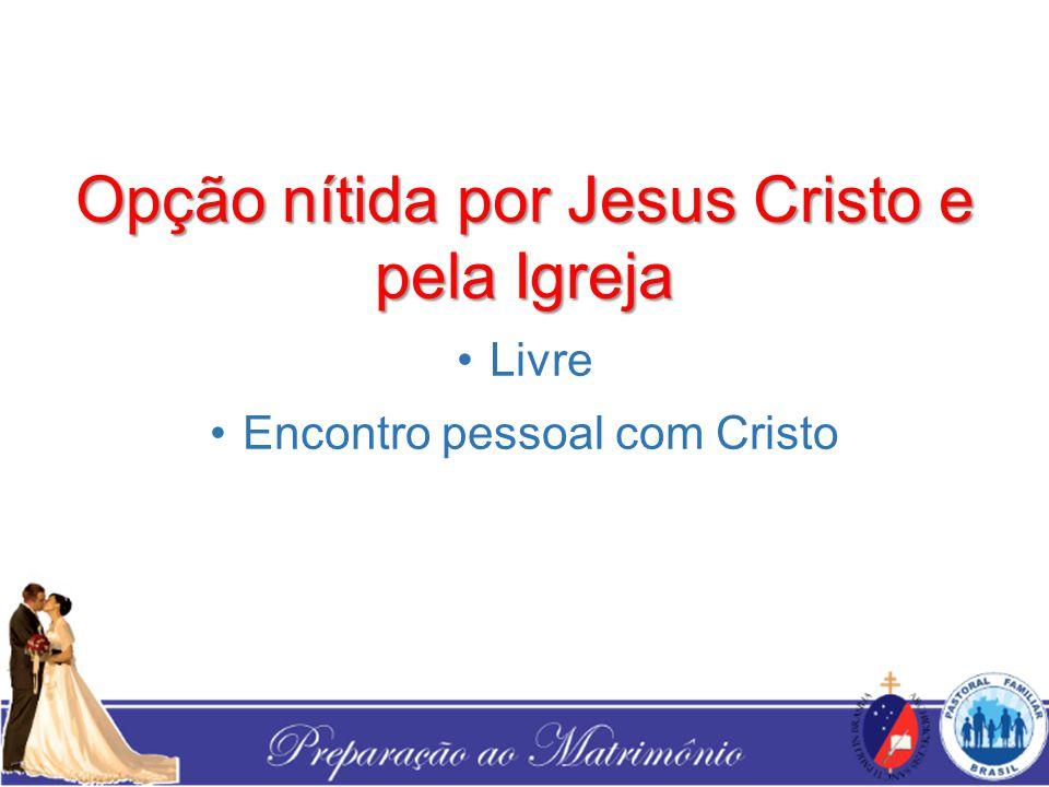 Opção nítida por Jesus Cristo e pela Igreja Livre Encontro pessoal com Cristo