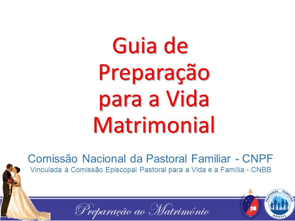 Guia de Preparação para a Vida Matrimonial Comissão Nacional da Pastoral Familiar - CNPF Vinculada à Comissão Episcopal Pastoral para a Vida e a Famíl