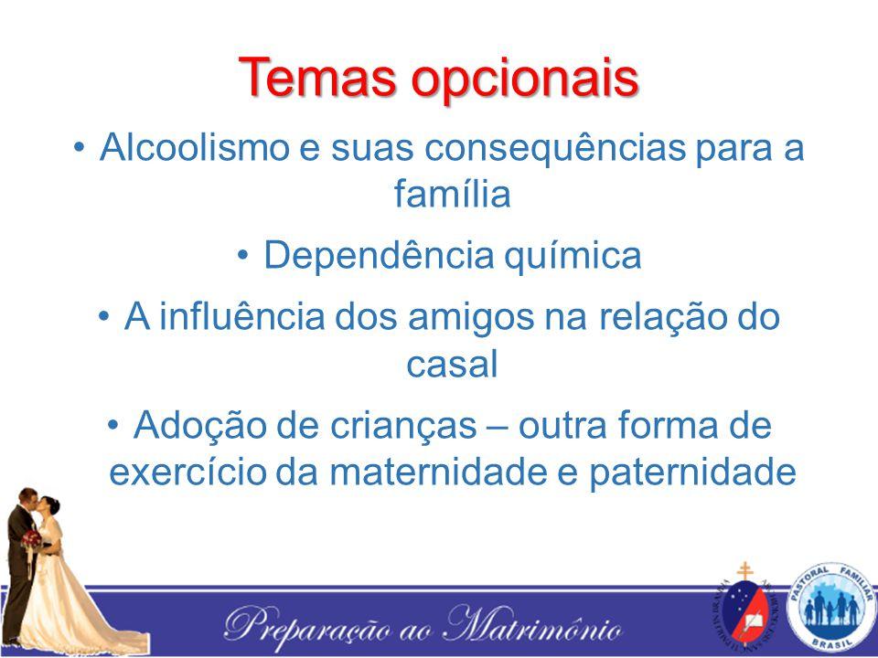 Temas opcionais Alcoolismo e suas consequências para a família Dependência química A influência dos amigos na relação do casal Adoção de crianças – ou