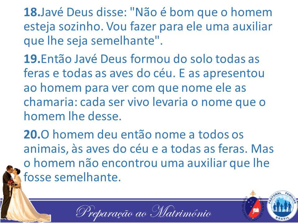 18.Javé Deus disse: