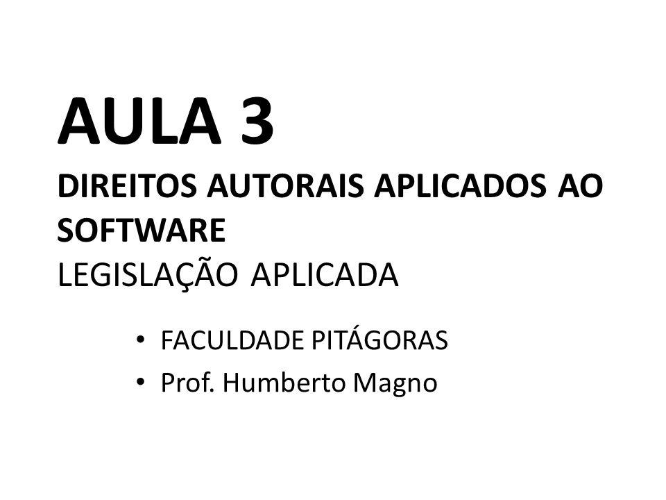 AULA 3 DIREITOS AUTORAIS APLICADOS AO SOFTWARE LEGISLAÇÃO APLICADA FACULDADE PITÁGORAS Prof.
