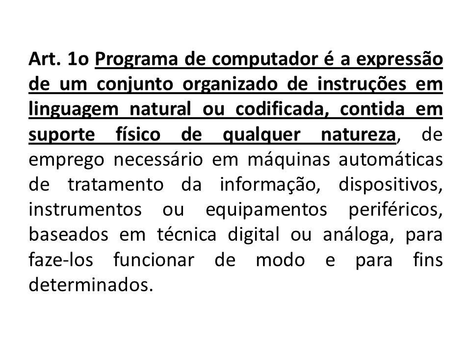 Art. 1o Programa de computador é a expressão de um conjunto organizado de instruções em linguagem natural ou codificada, contida em suporte físico de