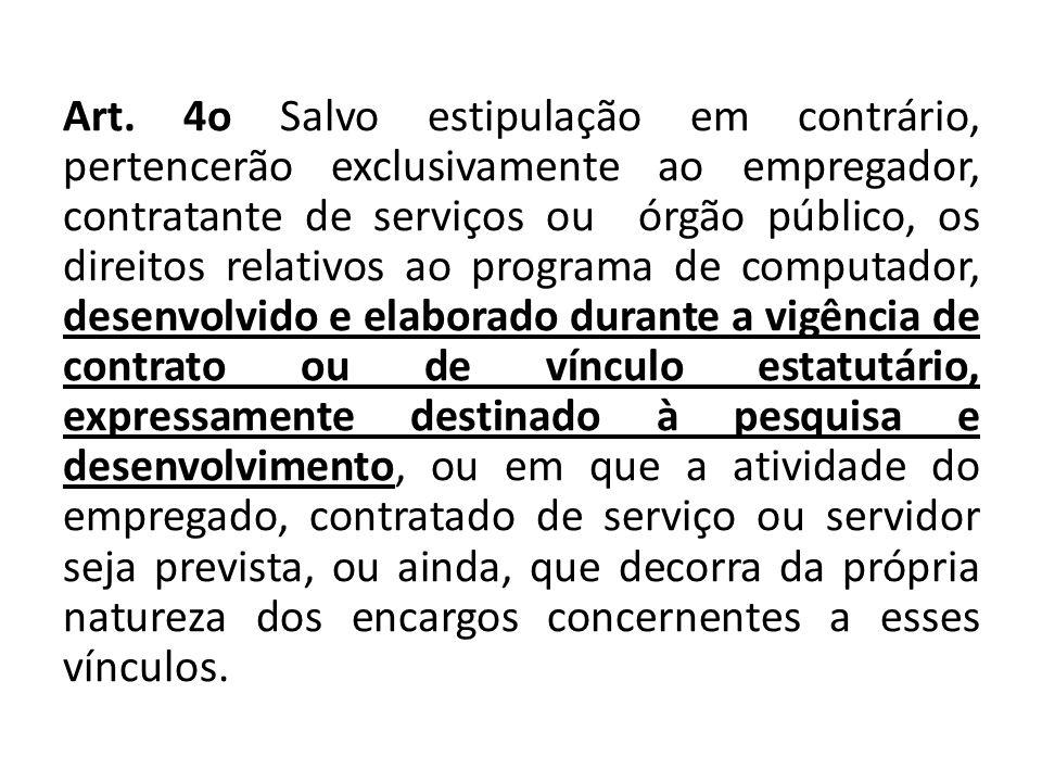 Art. 4o Salvo estipulação em contrário, pertencerão exclusivamente ao empregador, contratante de serviços ou órgão público, os direitos relativos ao p