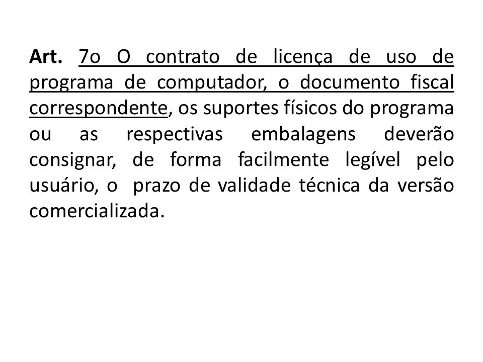 Art. 7o O contrato de licença de uso de programa de computador, o documento fiscal correspondente, os suportes físicos do programa ou as respectivas e