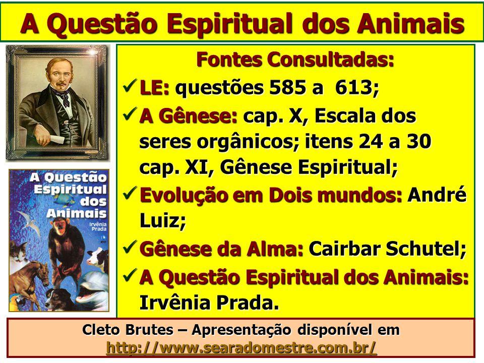 Fontes Consultadas: LE: questões 585 a 613; LE: questões 585 a 613; A Gênese: cap.