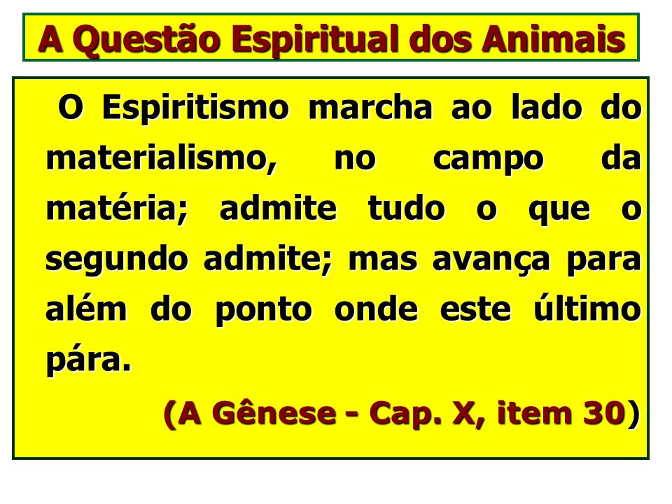 O Espiritismo marcha ao lado do materialismo, no campo da matéria; admite tudo o que o segundo admite; mas avança para além do ponto onde este último pára.