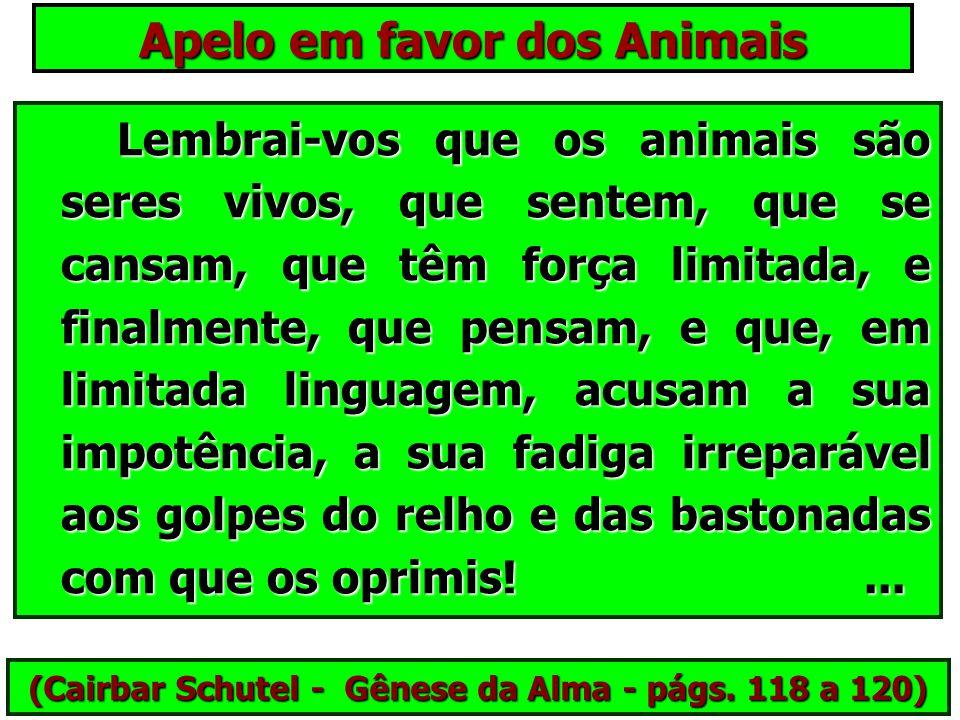Apelo em favor dos Animais Homens! Tratai bem os vossos animais, limpai-os, curai-os, alimentai- os fartamente, dai-lhes descanso, folga no serviço, p