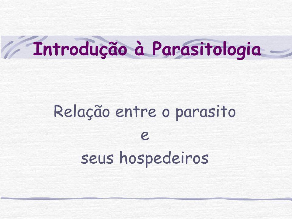 Introdução à Parasitologia Relação entre o parasito e seus hospedeiros